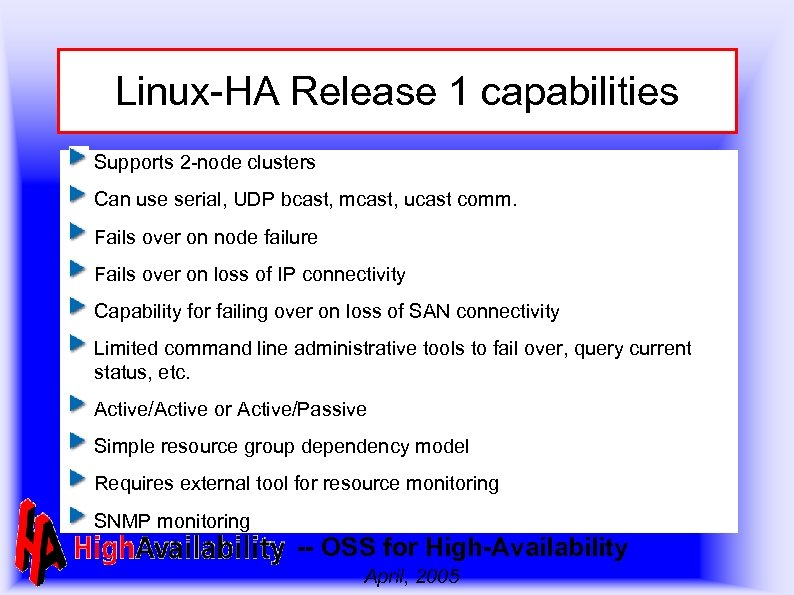Linux-HA Release 1 capabilities Supports 2 -node clusters Can use serial, UDP bcast, mcast,