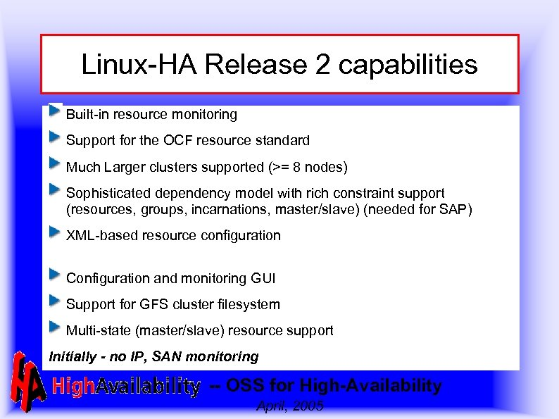 Linux-HA Release 2 capabilities Built-in resource monitoring Support for the OCF resource standard Much