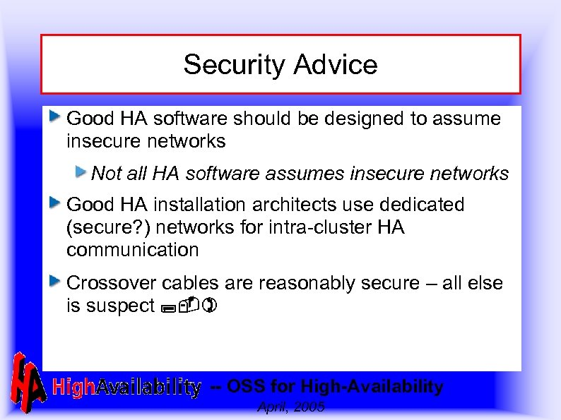 Security Advice Good HA software should be designed to assume insecure networks Not all