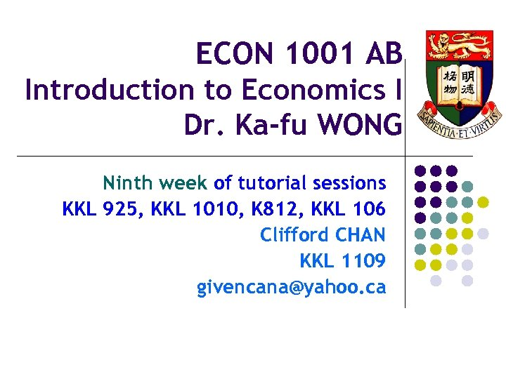 ECON 1001 AB Introduction to Economics I Dr. Ka-fu WONG Ninth week of tutorial