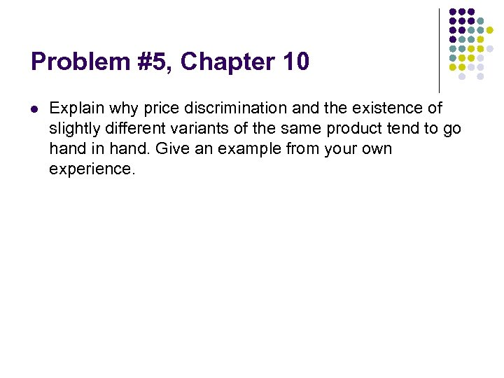 Problem #5, Chapter 10 l Explain why price discrimination and the existence of slightly