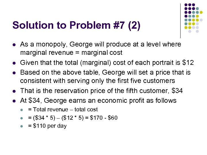 Solution to Problem #7 (2) l l l As a monopoly, George will produce