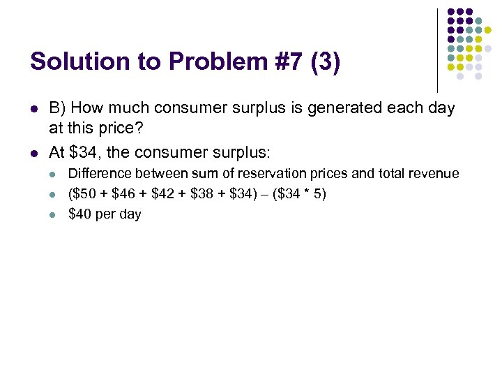 Solution to Problem #7 (3) l l B) How much consumer surplus is generated