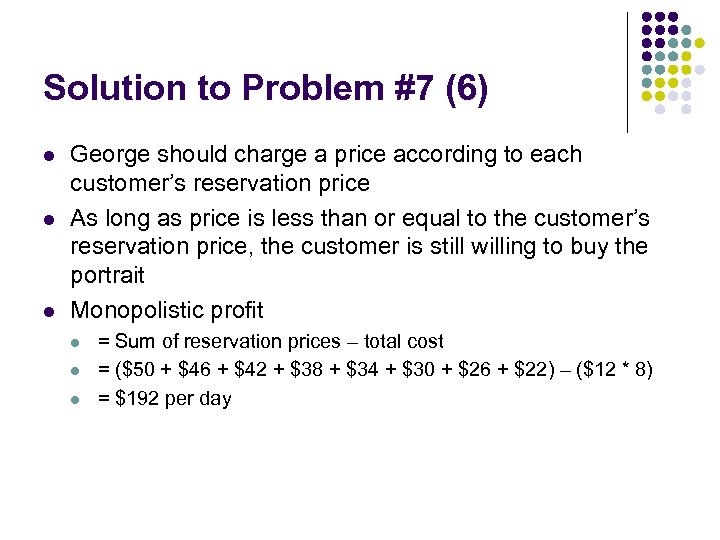 Solution to Problem #7 (6) l l l George should charge a price according