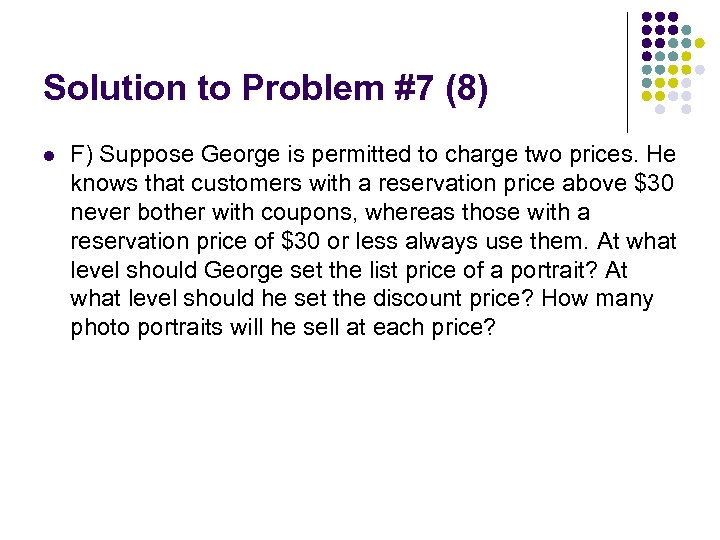 Solution to Problem #7 (8) l F) Suppose George is permitted to charge two