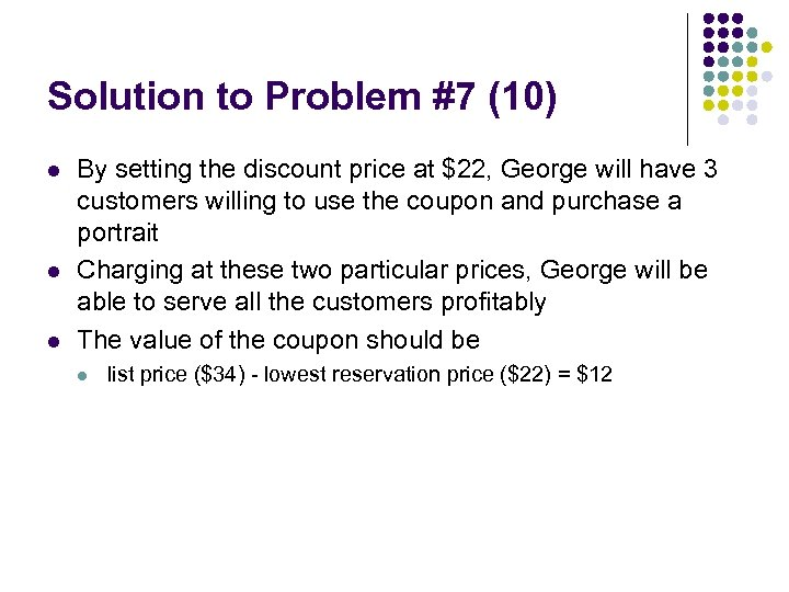 Solution to Problem #7 (10) l l l By setting the discount price at