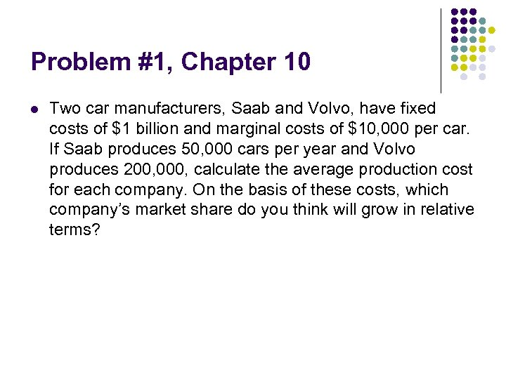 Problem #1, Chapter 10 l Two car manufacturers, Saab and Volvo, have fixed costs