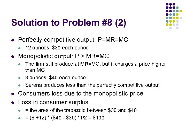 Solution to Problem #8 (2) l Perfectly competitive output: P=MR=MC l l Monopolistic output: