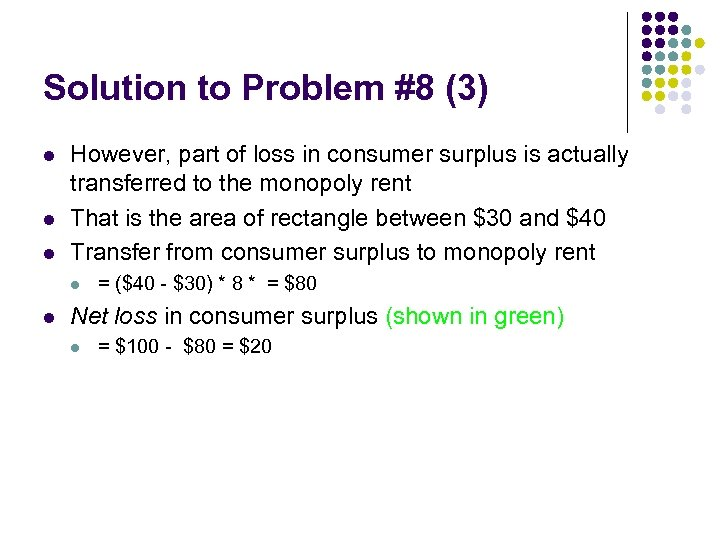 Solution to Problem #8 (3) l l l However, part of loss in consumer