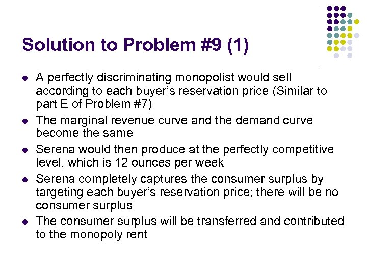 Solution to Problem #9 (1) l l l A perfectly discriminating monopolist would sell