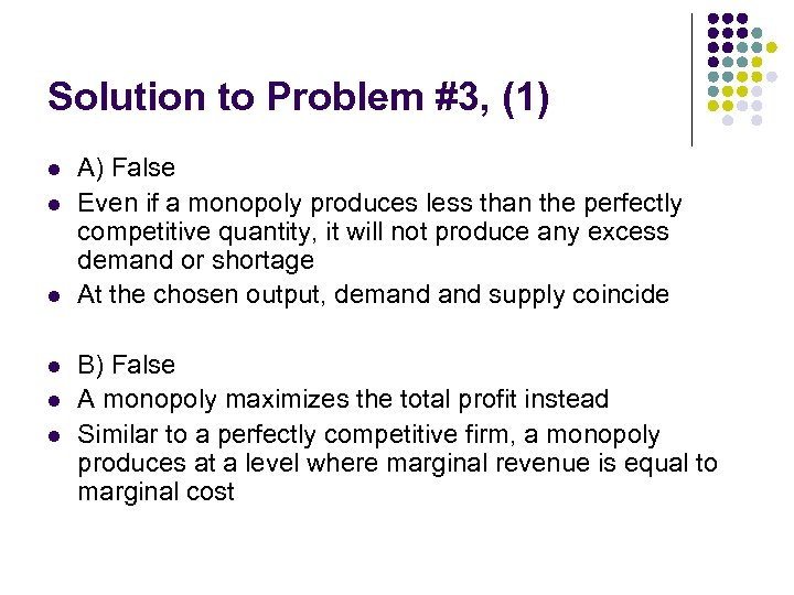 Solution to Problem #3, (1) l l l A) False Even if a monopoly