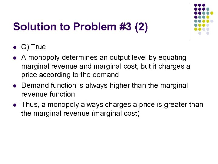 Solution to Problem #3 (2) l l C) True A monopoly determines an output
