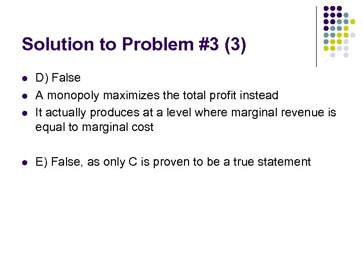 Solution to Problem #3 (3) l l D) False A monopoly maximizes the total