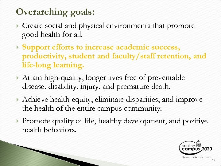 Overarching goals: Create social and physical environments that promote good health for all. Support
