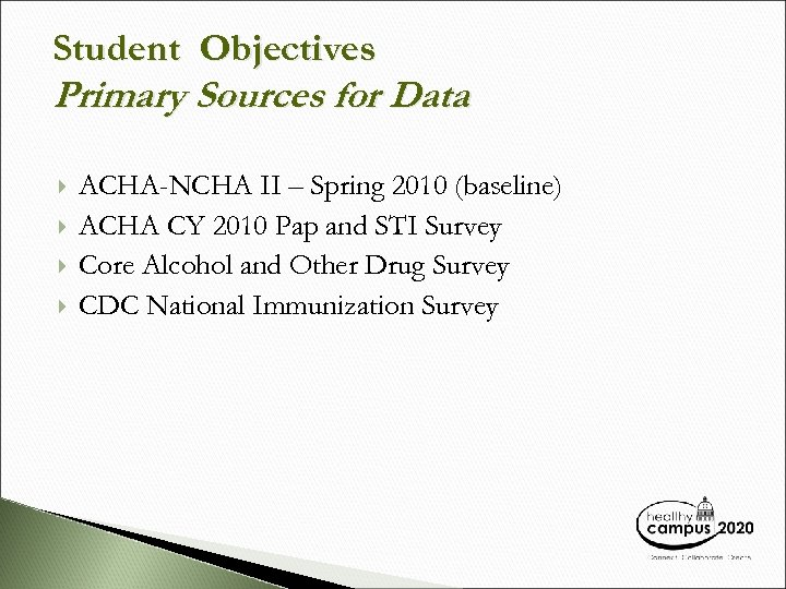 Student Objectives Primary Sources for Data ACHA-NCHA II – Spring 2010 (baseline) ACHA CY