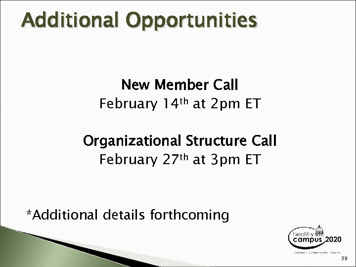Additional Opportunities New Member Call February 14 th at 2 pm ET Organizational Structure