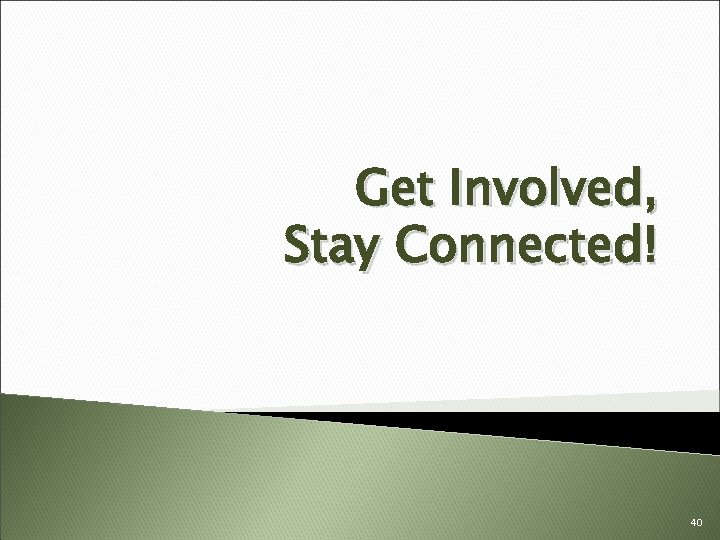 Get Involved, Stay Connected! 40