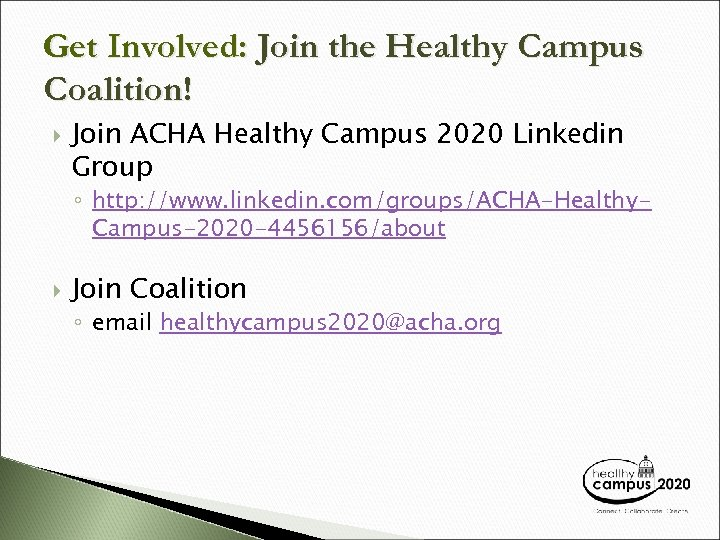 Get Involved: Join the Healthy Campus Coalition! Join ACHA Healthy Campus 2020 Linkedin Group