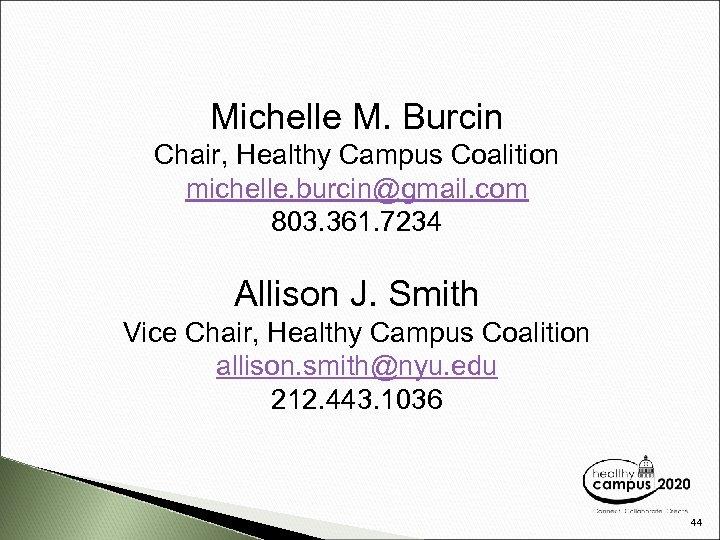 Michelle M. Burcin Chair, Healthy Campus Coalition michelle. burcin@gmail. com 803. 361. 7234 Allison