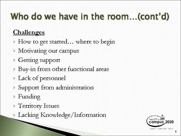 Who do we have in the room…(cont'd) Challenges How to get started… where to