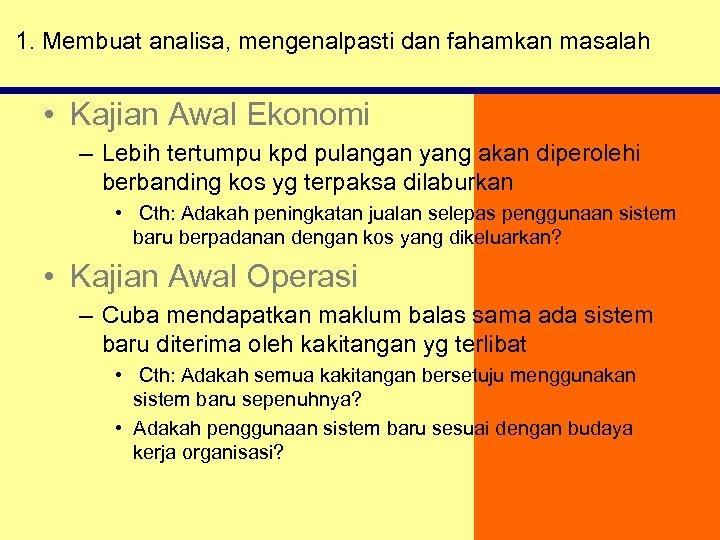 1. Membuat analisa, mengenalpasti dan fahamkan masalah • Kajian Awal Ekonomi – Lebih tertumpu