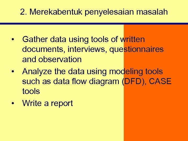 2. Merekabentuk penyelesaian masalah • Gather data using tools of written documents, interviews, questionnaires