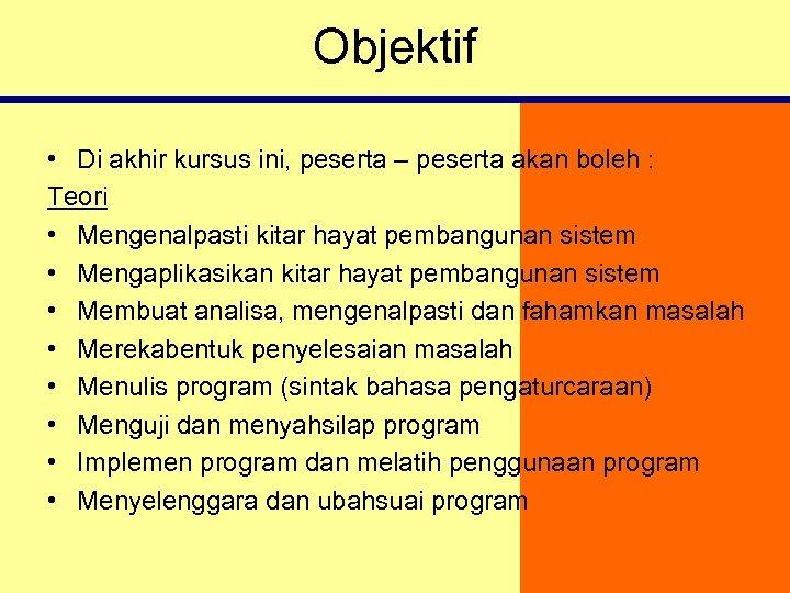 Objektif • Di akhir kursus ini, peserta – peserta akan boleh : Teori •
