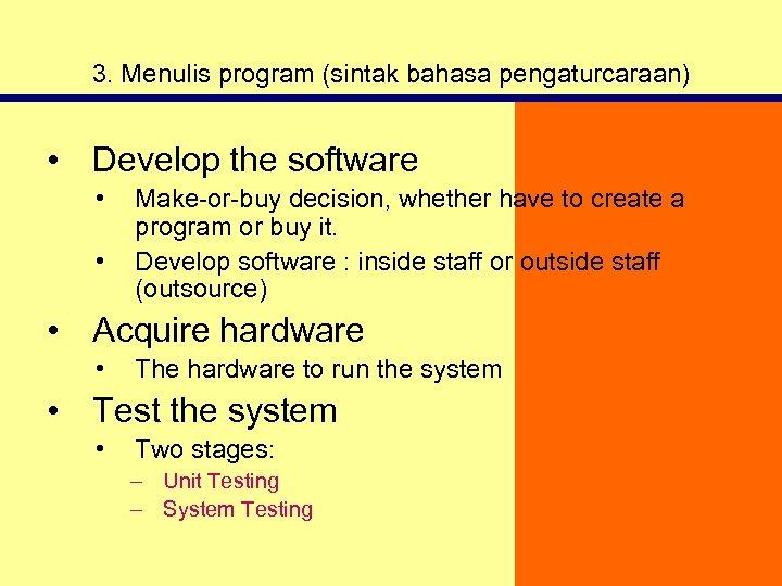 3. Menulis program (sintak bahasa pengaturcaraan) • Develop the software • • Make-or-buy decision,