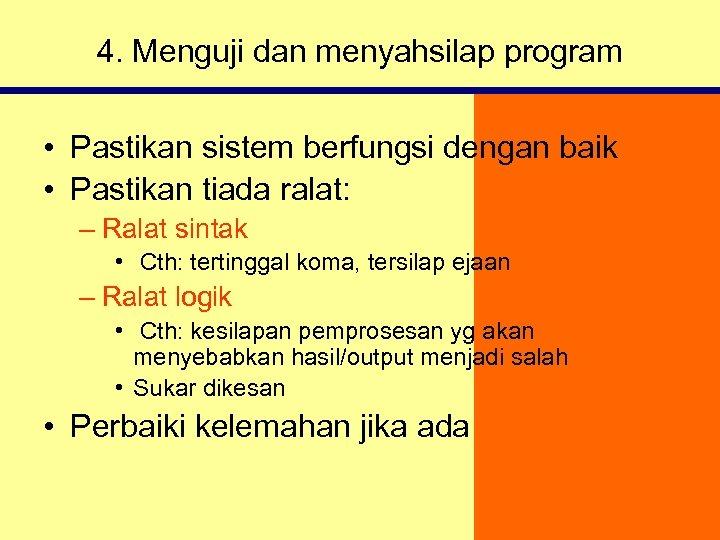 4. Menguji dan menyahsilap program • Pastikan sistem berfungsi dengan baik • Pastikan tiada