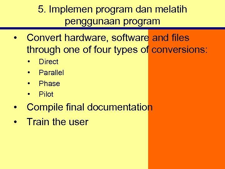 5. Implemen program dan melatih penggunaan program • Convert hardware, software and files through