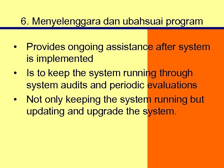 6. Menyelenggara dan ubahsuai program • Provides ongoing assistance after system is implemented •