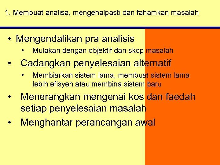 1. Membuat analisa, mengenalpasti dan fahamkan masalah • Mengendalikan pra analisis • Mulakan dengan