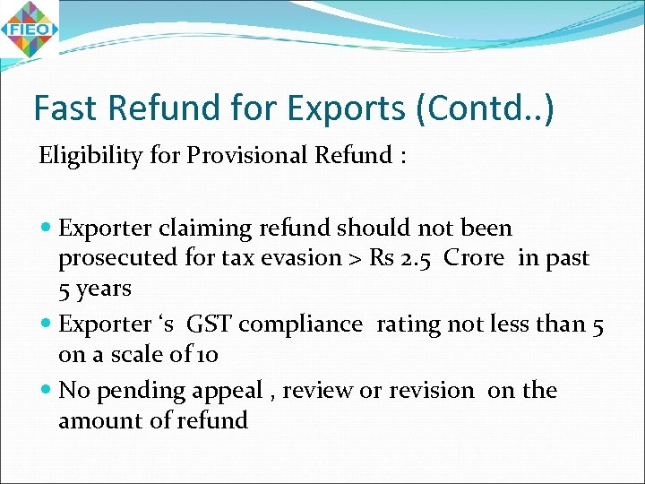 Fast Refund for Exports (Contd. . ) Eligibility for Provisional Refund : Exporter claiming