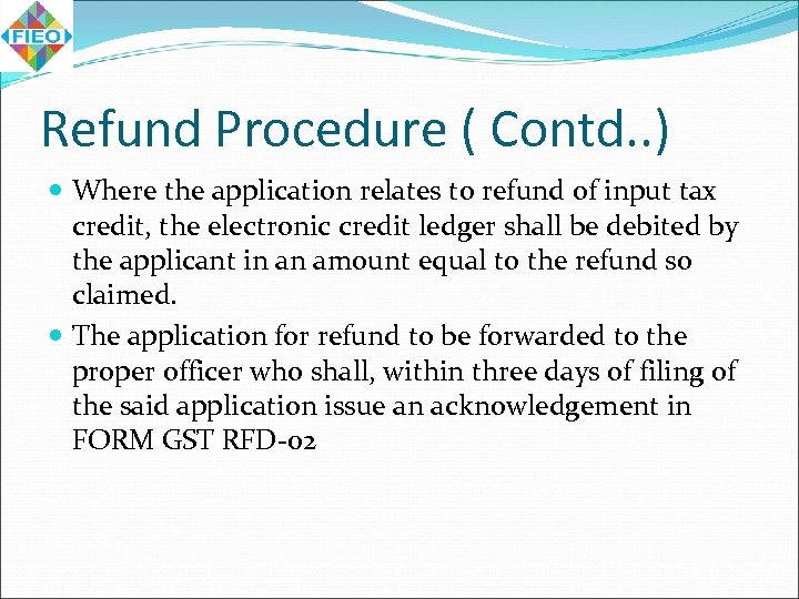 Refund Procedure ( Contd. . ) Where the application relates to refund of input