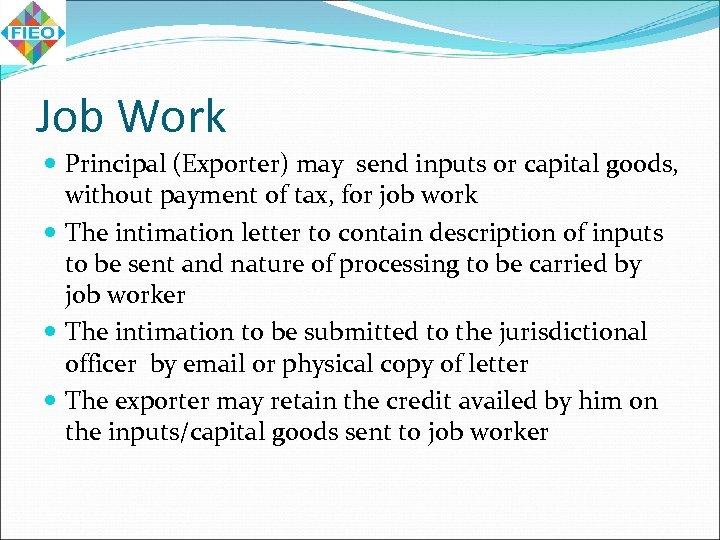 Job Work Principal (Exporter) may send inputs or capital goods, without payment of tax,