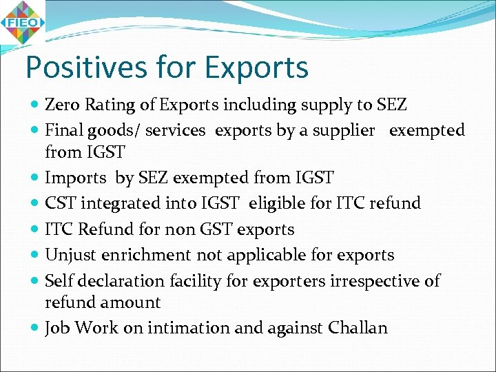 Positives for Exports Zero Rating of Exports including supply to SEZ Final goods/ services