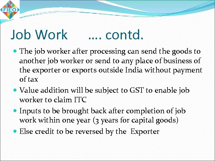 Job Work …. contd. The job worker after processing can send the goods to