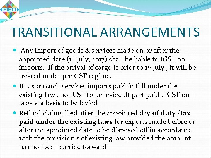 TRANSITIONAL ARRANGEMENTS Any import of goods & services made on or after the appointed