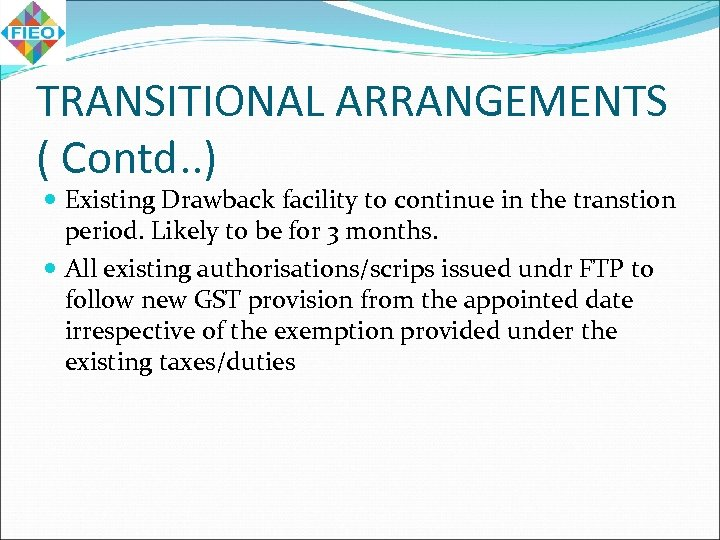 TRANSITIONAL ARRANGEMENTS ( Contd. . ) Existing Drawback facility to continue in the transtion