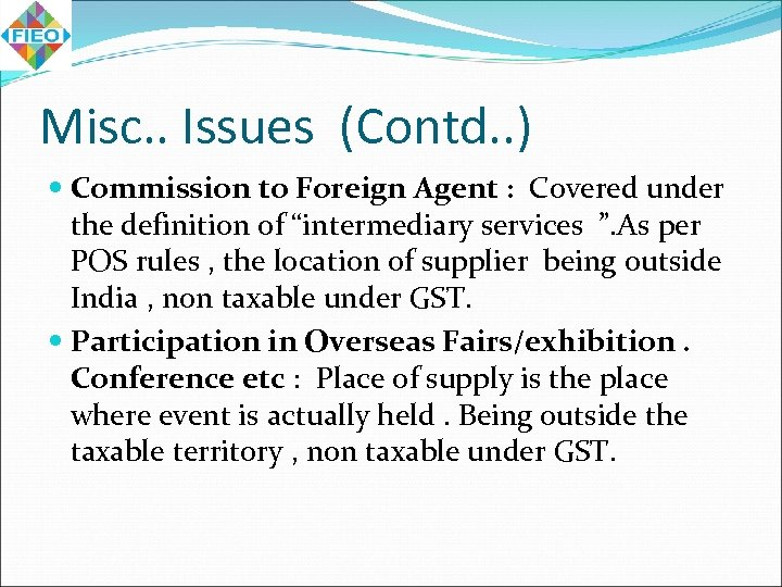 Misc. . Issues (Contd. . ) Commission to Foreign Agent : Covered under the