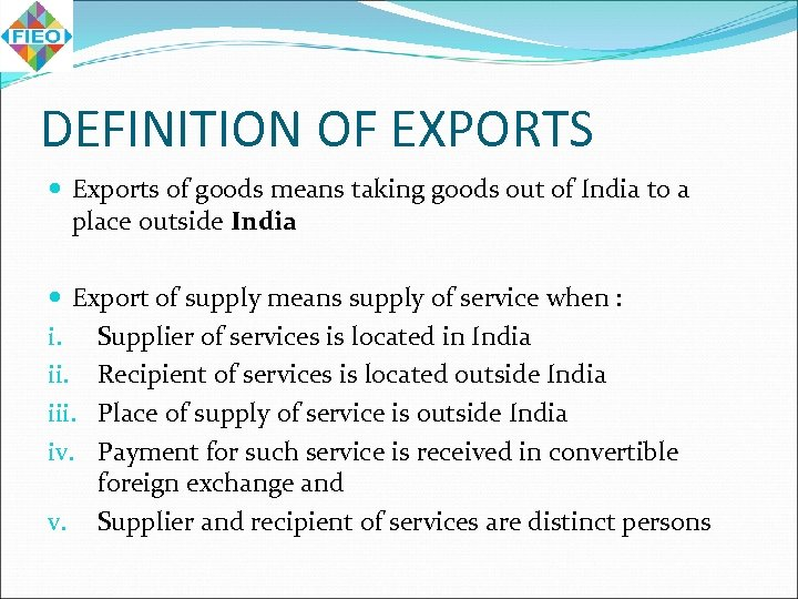 DEFINITION OF EXPORTS Exports of goods means taking goods out of India to a