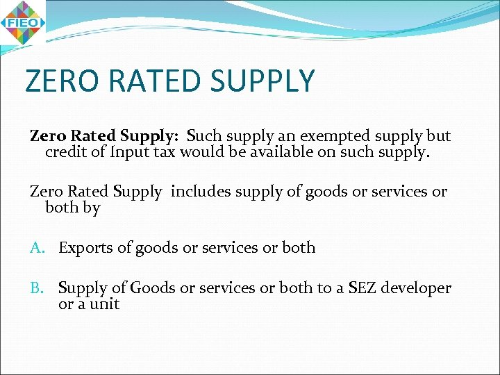 ZERO RATED SUPPLY Zero Rated Supply: Such supply an exempted supply but credit of