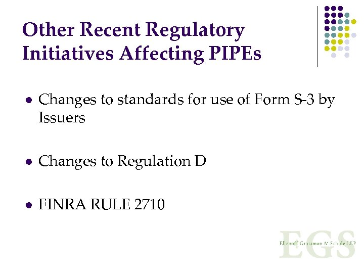 Other Recent Regulatory Initiatives Affecting PIPEs l Changes to standards for use of Form