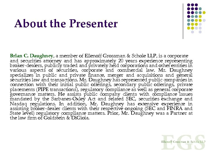 About the Presenter Brian C. Daughney, a member of Ellenoff Grossman & Schole LLP,
