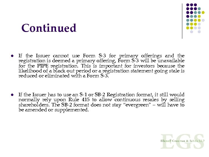 Continued l l If the Issuer cannot use Form S-3 for primary offerings and