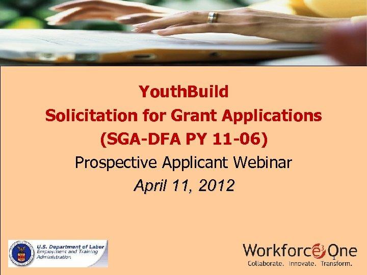 Youth. Build Solicitation for Grant Applications (SGA-DFA PY 11 -06) Prospective Applicant Webinar April