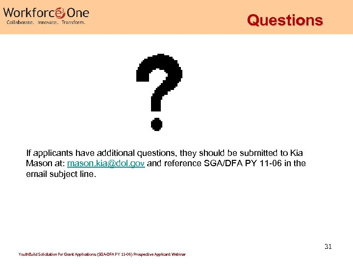 Questions If applicants have additional questions, they should be submitted to Kia Mason at:
