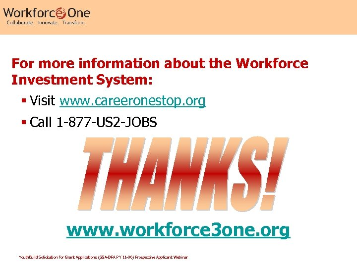 For more information about the Workforce Investment System: § Visit www. careeronestop. org §