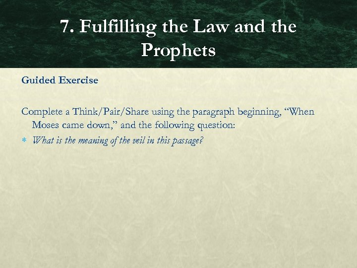 7. Fulfilling the Law and the Prophets Guided Exercise Complete a Think/Pair/Share using the