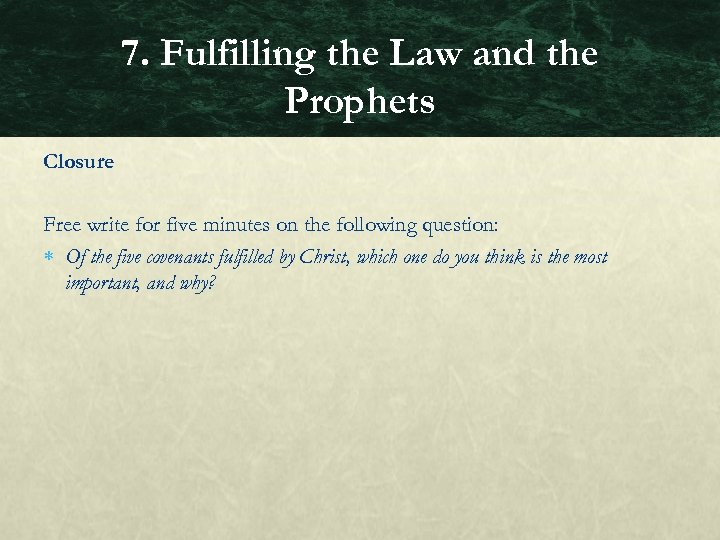 7. Fulfilling the Law and the Prophets Closure Free write for five minutes on